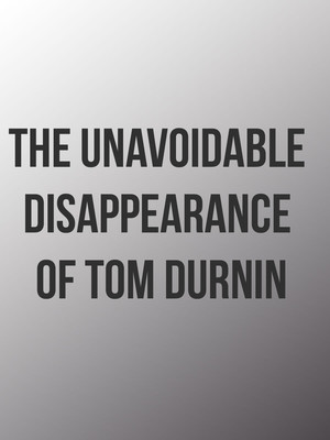 The Unavoidable Disappearance of Tom Durnin Poster