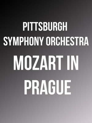 Pittsburgh Symphony Orchestra Mozart in Prague, Heinz Hall, Pittsburgh