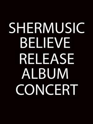 SHERmusic BELIEVE Release Album Concert Poster