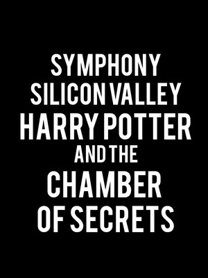 Symphony Silicon Valley Harry Potter and The Chamber of Secrets, San Jose Center for Performing Arts, San Jose