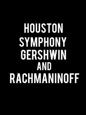 Houston Symphony Gershwin and Rachmaninoff, Jones Hall for the Performing Arts, Houston
