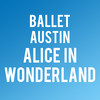 Ballet Austin Alice in Wonderland, Dell Hall, Austin