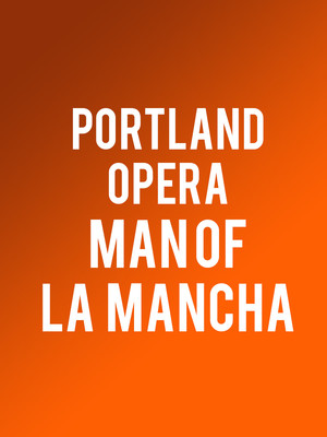 Portland Opera - Man of La Mancha at Keller Auditorium