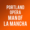 Portland Opera Man of La Mancha, Keller Auditorium, Portland
