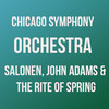Chicago Symphony Orchestra Salonen John Adams and The Rite of Spring, Symphony Center Orchestra Hall, Chicago