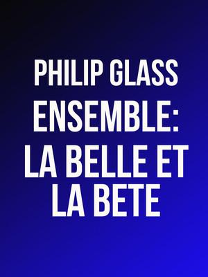 Philip Glass Ensemble: La Belle et la Bete Poster