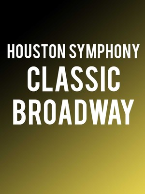 Houston Symphony Classic Broadway, Jones Hall for the Performing Arts, Houston