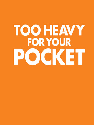 Too Heavy for Your Pocket Poster