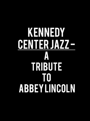 Kennedy Center Jazz - A Tribute to Abbey Lincoln Poster