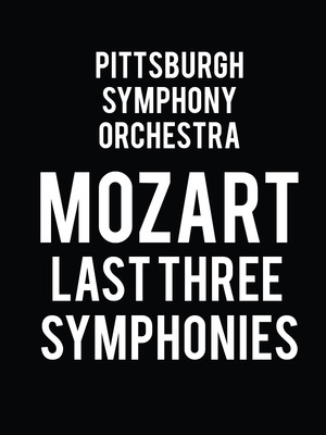 Pittsburgh Symphony Orchestra - Mozart: Last Three Symphonies Poster