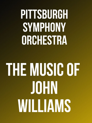 Pittsburgh Symphony Orchestra: The Music of John Williams Poster