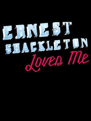 Ernest Shackleton Loves Me Poster