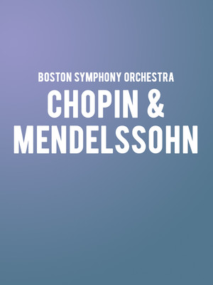 Boston Symphony Orchestra - Chopin and Mendelssohn Poster