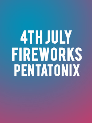 Pentatonix - July 4th Fireworks Spectacular Poster