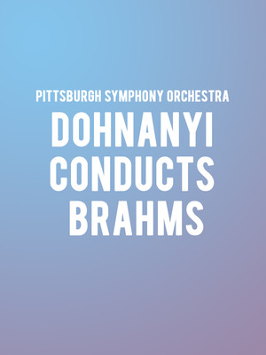 Pittsburgh Symphony Orchestra Dohnanyi conducts Brahms, Heinz Hall, Pittsburgh