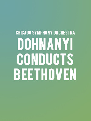Chicago Symphony Orchestra Dohnanyi Conducts Beethoven, Symphony Center Orchestra Hall, Chicago
