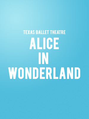 Texas Ballet Theater - Alice in Wonderland Poster