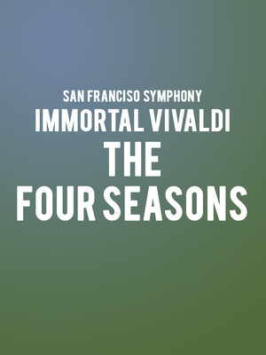 San Francisco Symphony - Immortal Vivaldi: The Four Seasons Poster