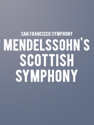 San Francisco Symphony - Mendelssohn's Scottish Symphony at Davies Symphony Hall