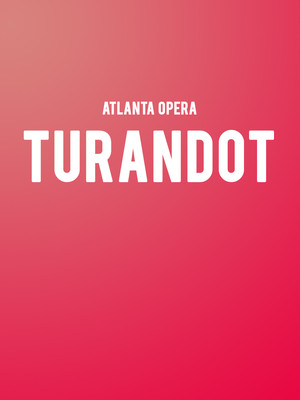 Atlanta Opera - Turandot at Cobb Energy Performing Arts Centre