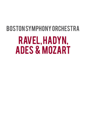 Boston Symphony Orchestra - Ravel, Haydn, Ades and Mozart Poster
