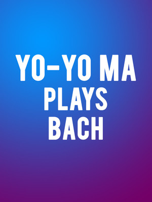 Yo-Yo Ma Plays Bach Poster