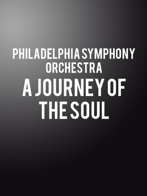 Philadelphia Symphony Orchestra A Journey of the Soul, Verizon Hall, Philadelphia