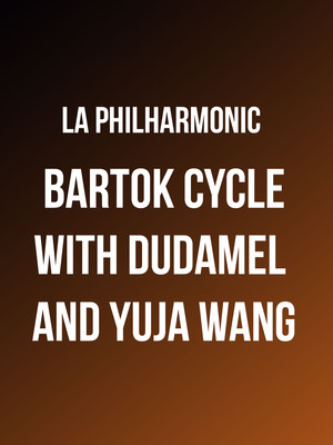 Los Angeles Philharmonic - Bartok Cycle with Dudamel and Yuja Wang Poster