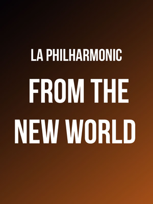 Los Angeles Philharmonic - From the New World Poster
