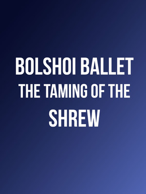 Bolshoi Ballet - The Taming of the Shrew Poster