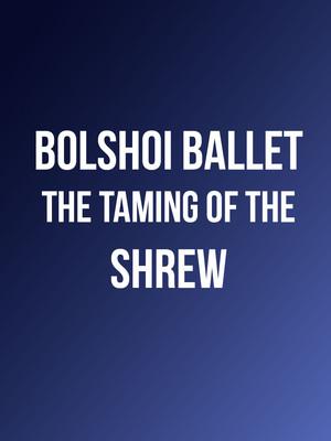 Bolshoi Ballet - The Taming of the Shrew at David H Koch Theater