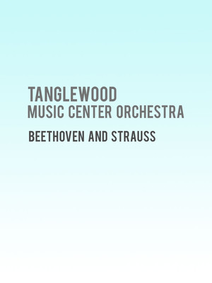 Tanglewood Music Center Orchestra - Beethoven and Strauss Poster