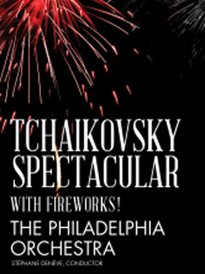 Philadelphia Symphony Orchestra Tchaikovsky Spectacular, Mann Center For The Performing Arts, Philadelphia
