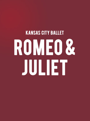 Kansas City Ballet Romeo and Juliet, Muriel Kauffman Theatre, Kansas City