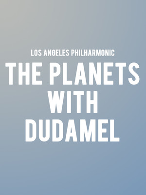 Los Angeles Philharmonic - The Planets with Dudamel Poster