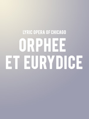 Lyric Opera Orphee et Eurydice, Civic Opera House, Chicago