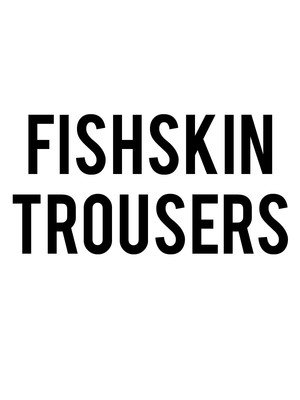 Fishskin Trousers Poster