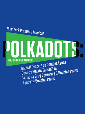 Polkadots: The Cool Kids Musical Poster