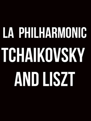 Los Angeles Philharmonic - Tchaikovsky and Liszt Poster