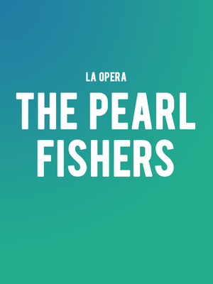 LA Opera The Pearl Fishers, Dorothy Chandler Pavilion, Los Angeles