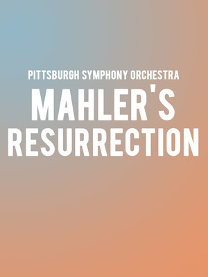 Pittsburgh Symphony Orchestra Mahlers Resurrection, Heinz Hall, Pittsburgh