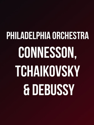 Philadelphia Orchestra - Connesson, Tchaikovsky & Debussy at Verizon Hall