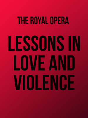 Lessons in Love and Violence at Royal Opera House