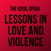 Lessons in Love and Violence, Royal Opera House, London
