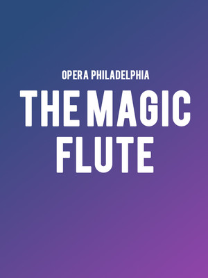 Opera Philadelphia The Magic Flute, Academy of Music, Philadelphia