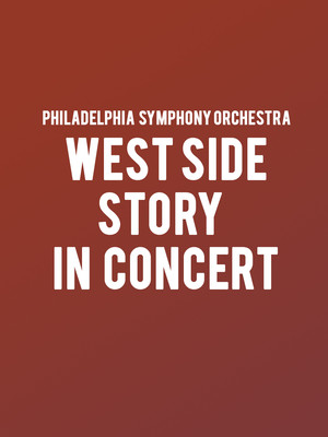 Philadelphia Symphony Orchestra West Side Story in Concert, Verizon Hall, Philadelphia