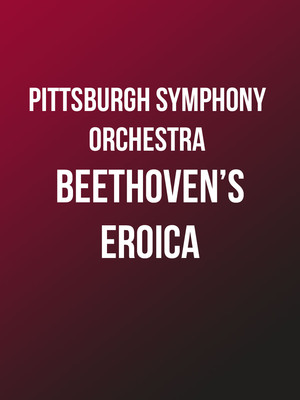 Pittsburgh Symphony Orchestra - Beethoven's Eroica at Heinz Hall