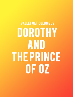 BalletMet Columbus - Dorothy and the Prince of Oz Poster