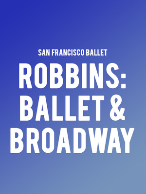San Francisco Ballet - Robbins: Ballet and Broadway Poster