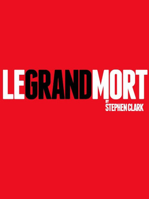 Le Grand Mort at Trafalgar Studios 1